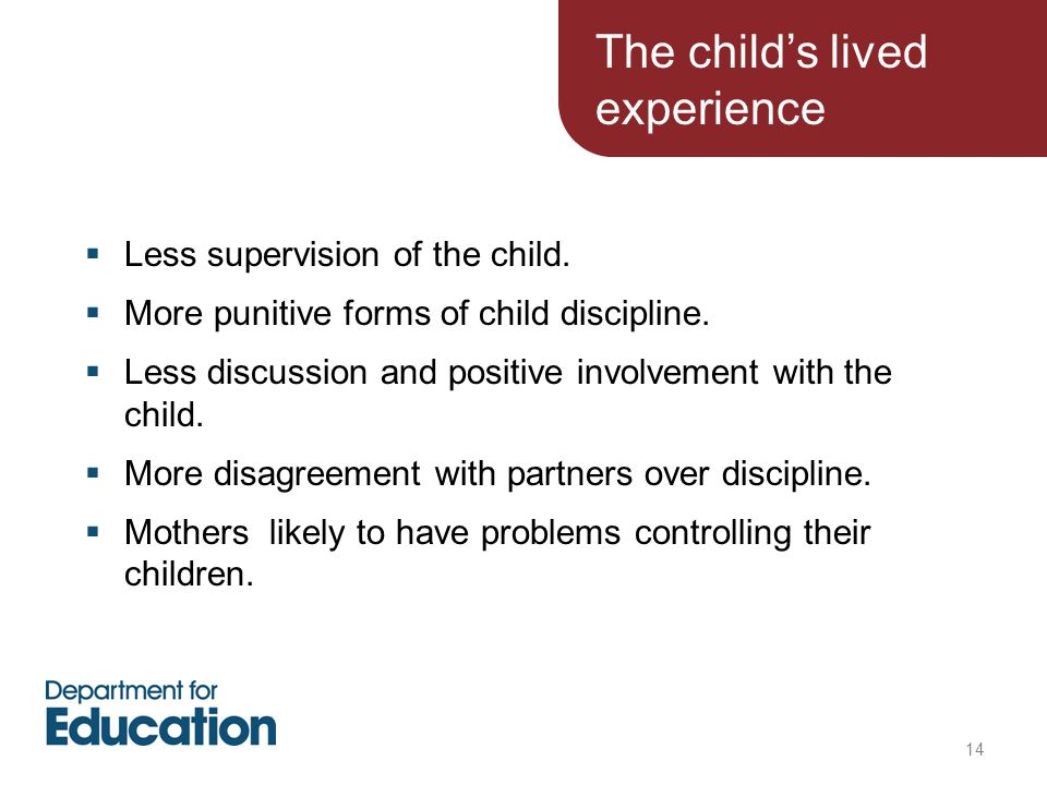 Less supervision of the child.  More punitive forms of child discipline.  Less discussion and positive involvement with the child.  More disagree