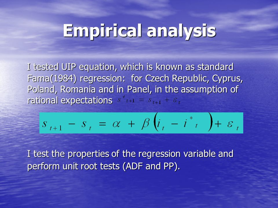Empirical analysis I tested UIP equation, which is known as standard Fama(1984) regression: for Czech Republic, Cyprus, Poland, Romania and in Panel,