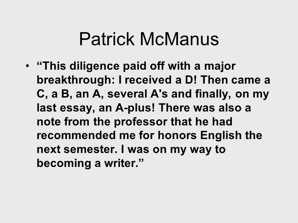 Patrick McManus This diligence paid off with a major breakthrough: I received a D.