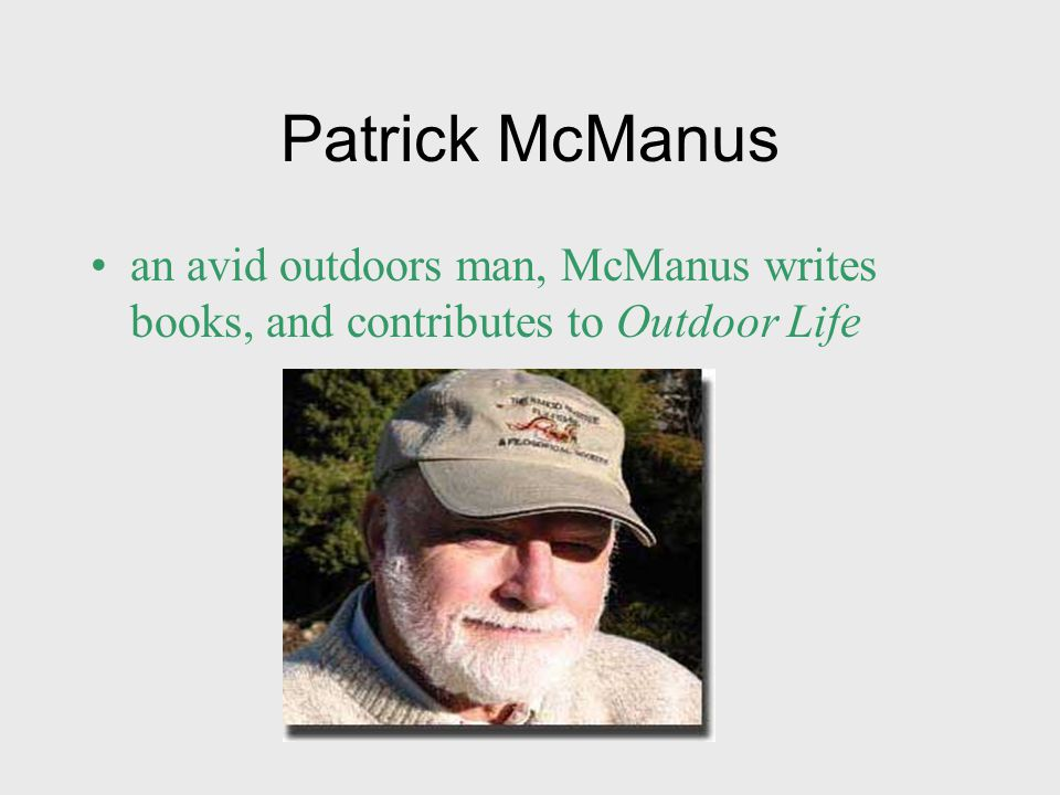 an avid outdoors man, McManus writes books, and contributes to Outdoor Life