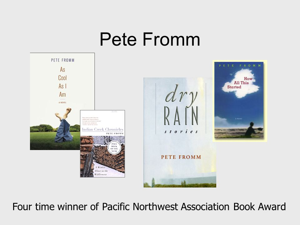Pete Fromm Four time winner of Pacific Northwest Association Book Award