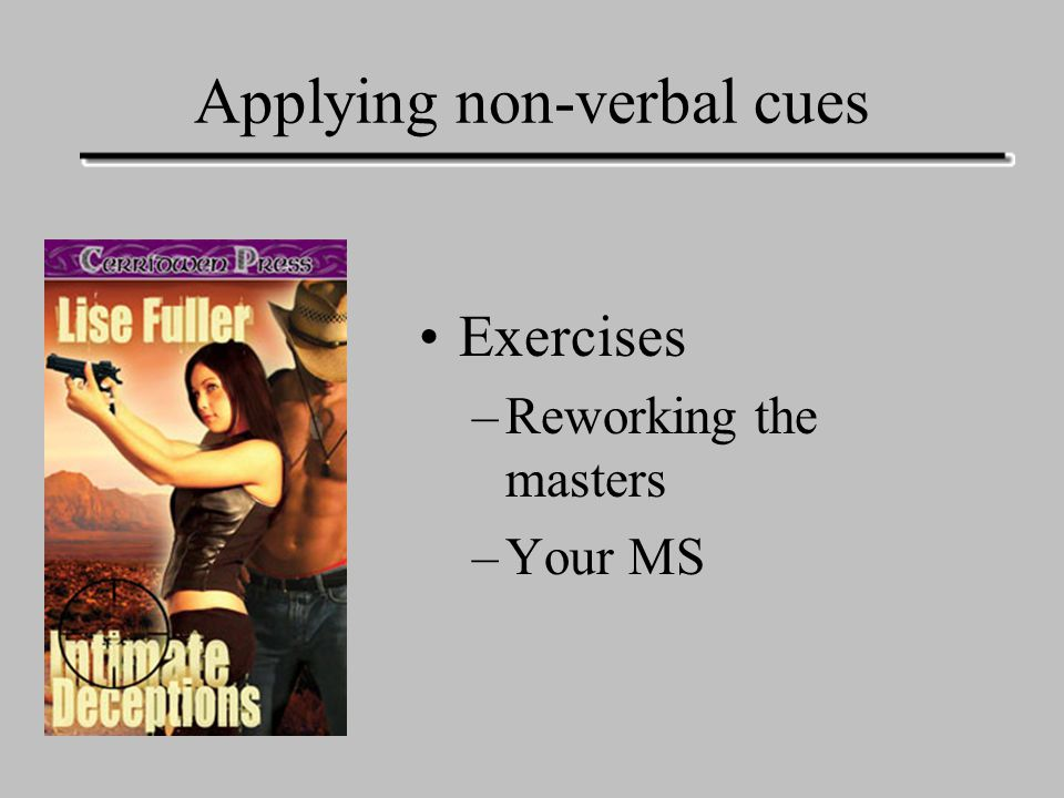 Applying non-verbal cues Exercises –Reworking the masters –Your MS