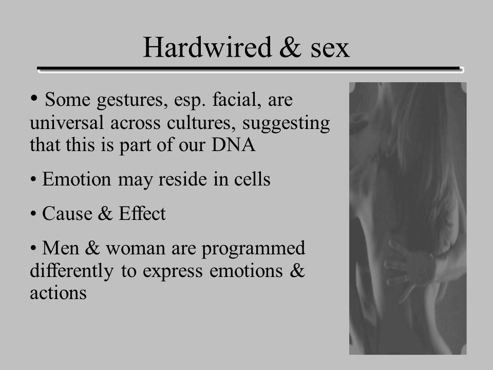 Hardwired & sex Some gestures, esp.