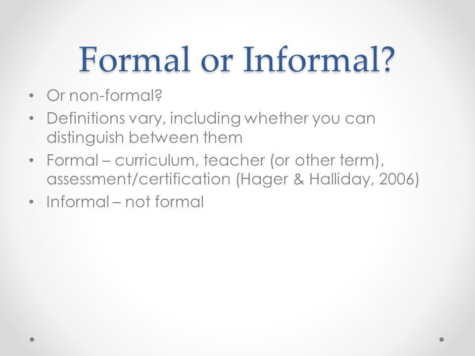 Formal or Informal. Or non-formal.