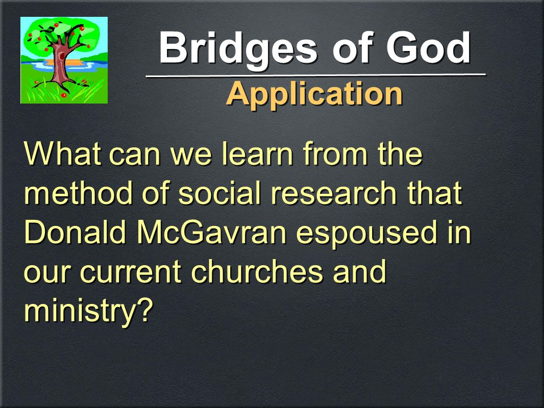 Bridges of God Application Bridges of God Application What can we learn from the method of social research that Donald McGavran espoused in our current churches and ministry