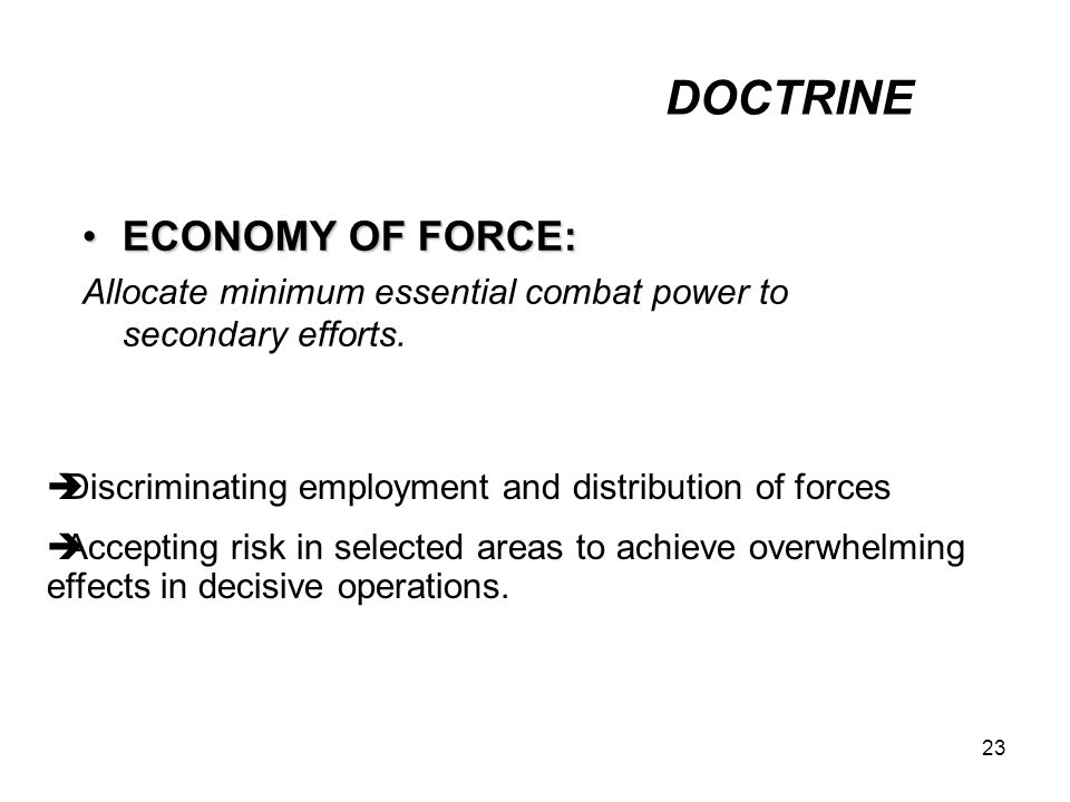 23 ECONOMY OF FORCE:ECONOMY OF FORCE: Allocate minimum essential combat power to secondary efforts.