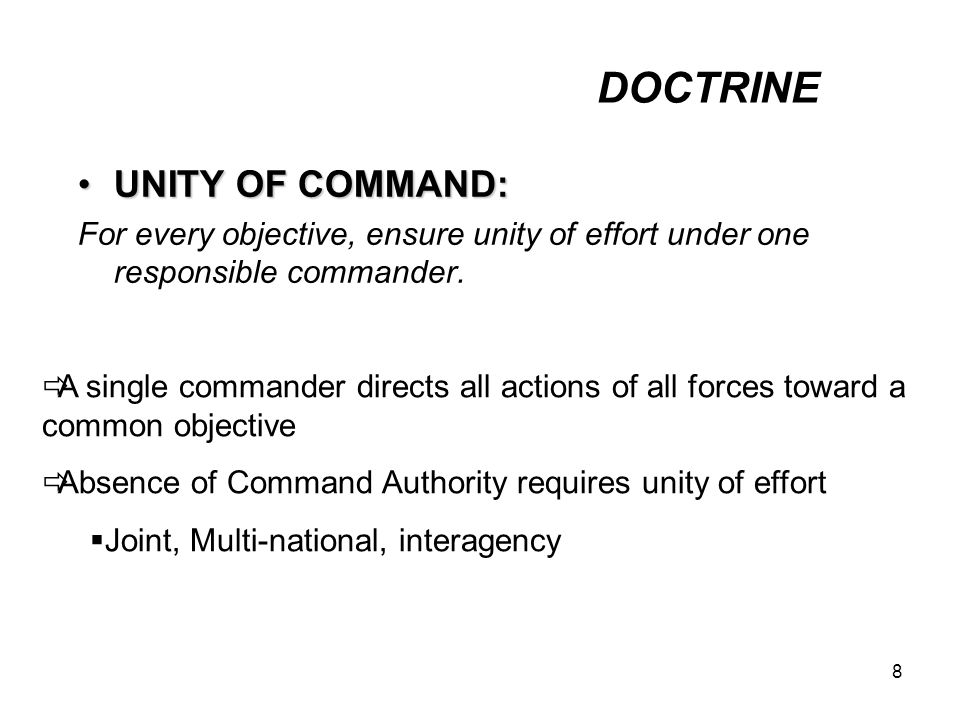 8 UNITY OF COMMAND:UNITY OF COMMAND: For every objective, ensure unity of effort under one responsible commander.