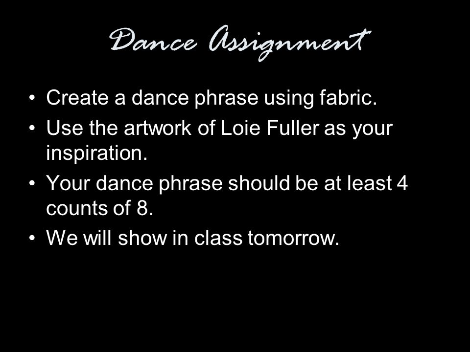 Dance Assignment Create a dance phrase using fabric.