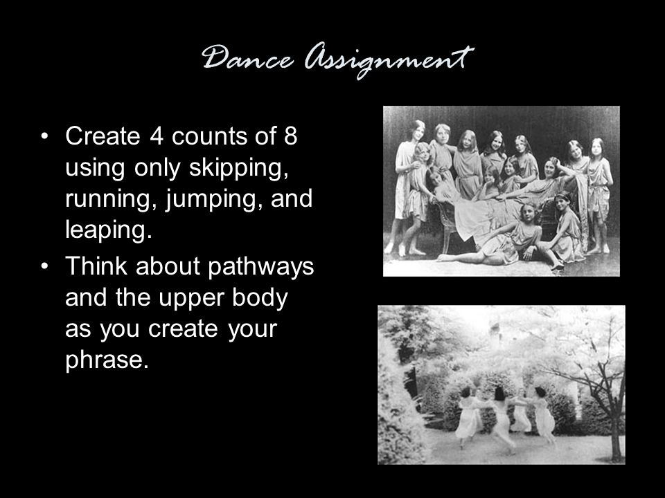 Dance Assignment Create 4 counts of 8 using only skipping, running, jumping, and leaping.