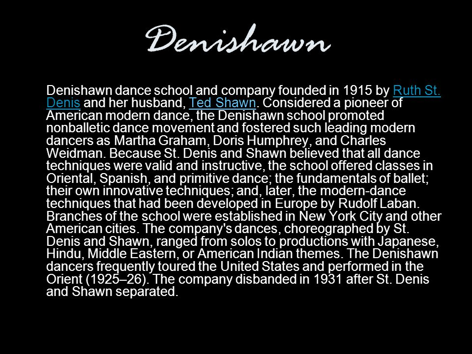 Denishawn Denishawn dance school and company founded in 1915 by Ruth St.