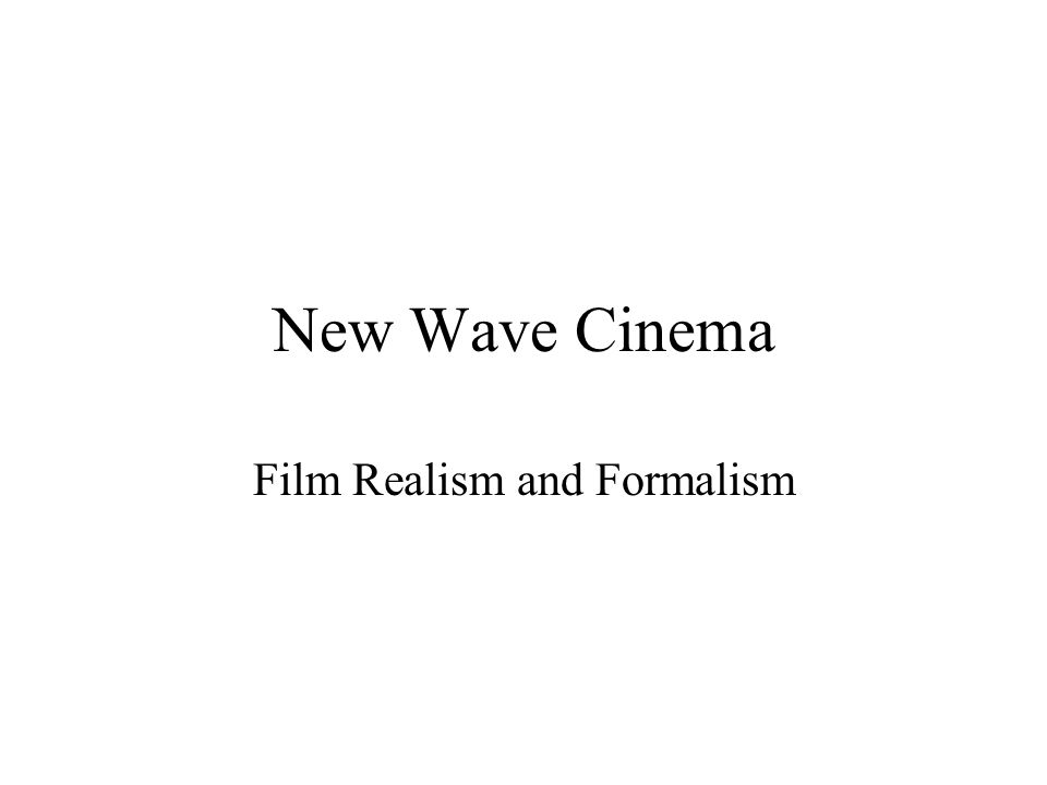 New Wave Cinema Film Realism and Formalism