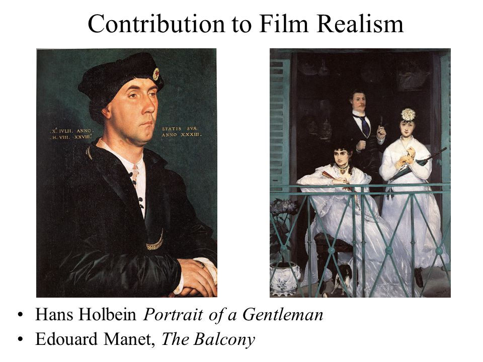 Contribution to Film Realism Hans Holbein Portrait of a Gentleman Edouard Manet, The Balcony