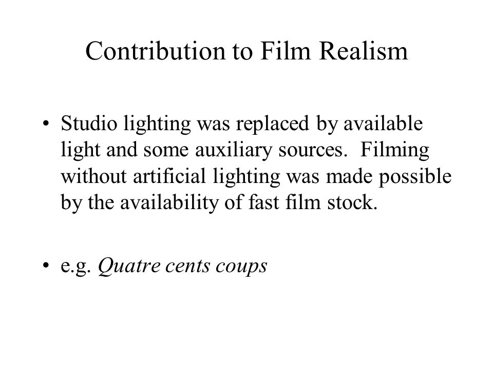 Contribution to Film Realism Studio lighting was replaced by available light and some auxiliary sources.