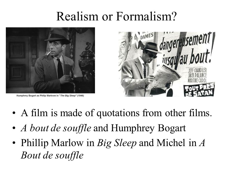 Realism or Formalism. A film is made of quotations from other films.