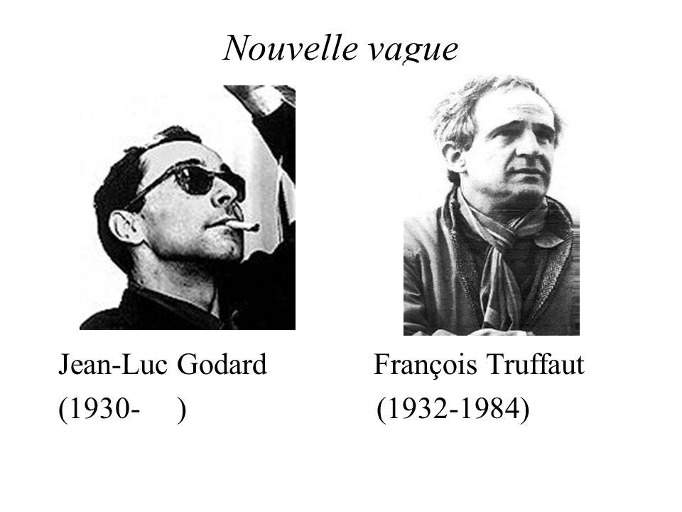 Nouvelle vague Jean-Luc Godard François Truffaut (1930- ) (1932-1984)