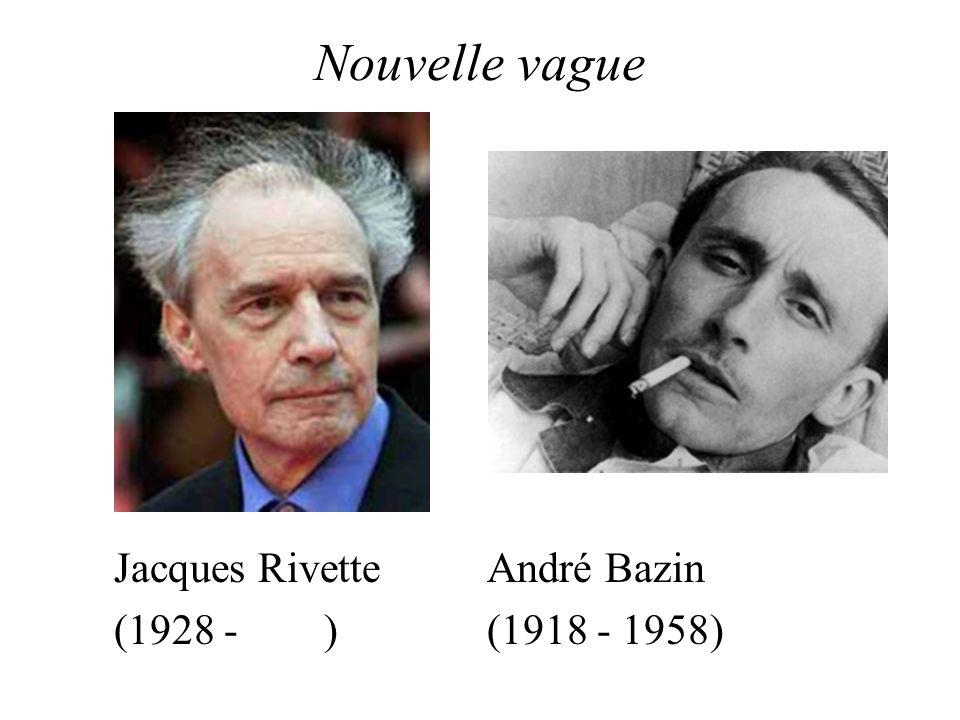 Nouvelle vague Jacques Rivette André Bazin (1928 - ) (1918 - 1958)