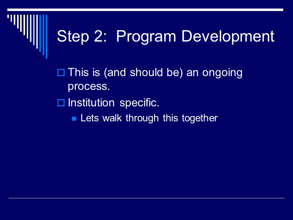 Step 2: Program Development  This is (and should be) an ongoing process.