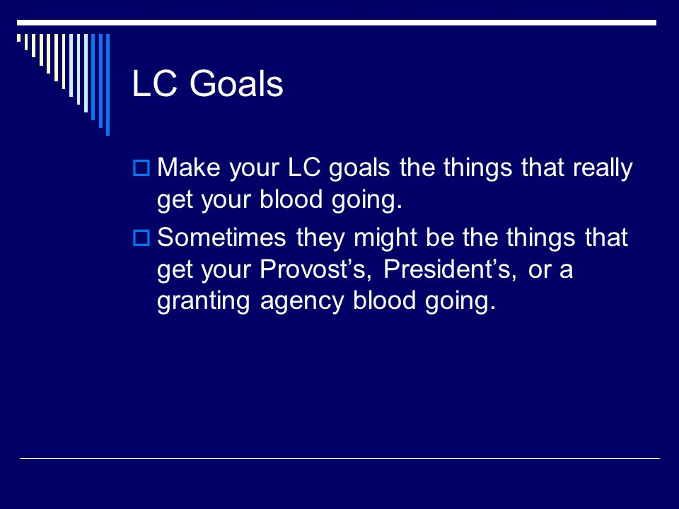 LC Goals  Make your LC goals the things that really get your blood going.