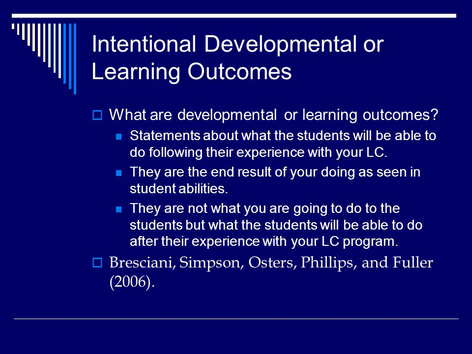 Intentional Developmental or Learning Outcomes  What are developmental or learning outcomes.
