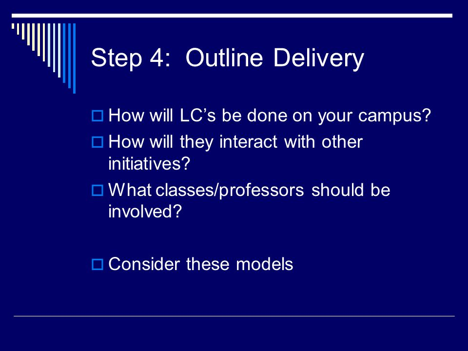 Step 4: Outline Delivery  How will LC's be done on your campus.