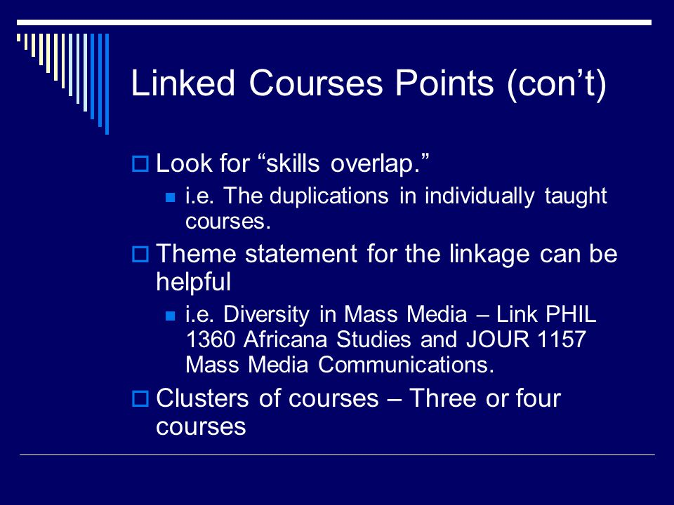 Linked Courses Points (con't)  Look for skills overlap. i.e.