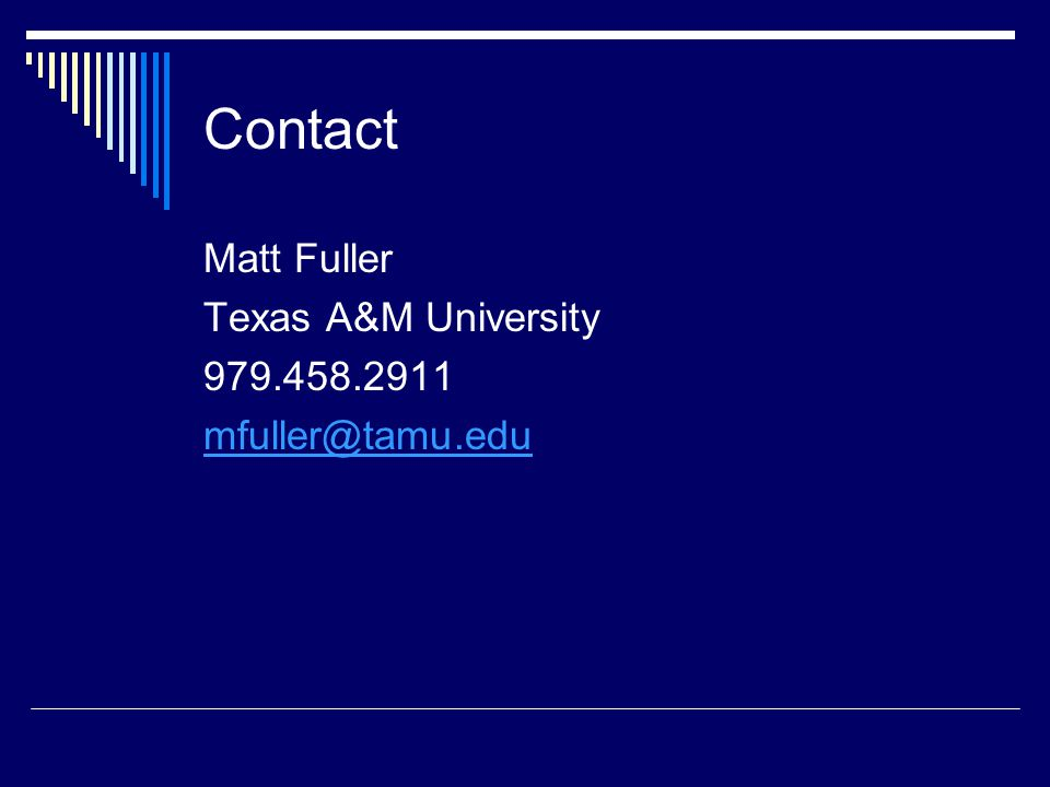 Contact Matt Fuller Texas A&M University 979.458.2911 mfuller@tamu.edu