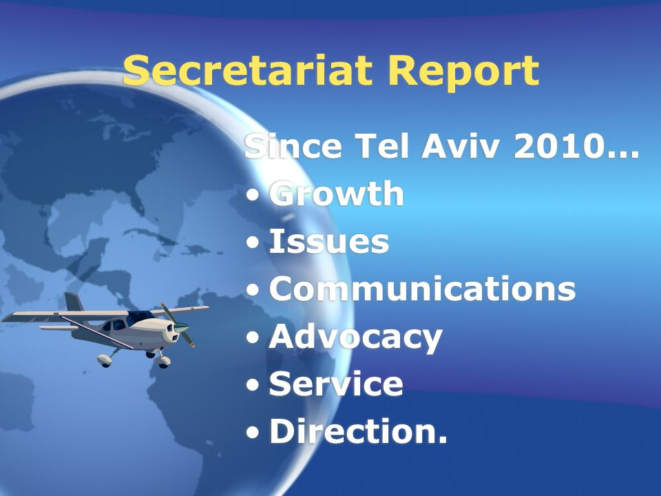Secretariat Report Since Tel Aviv 2010...Growth Issues Communications Advocacy Service Direction.
