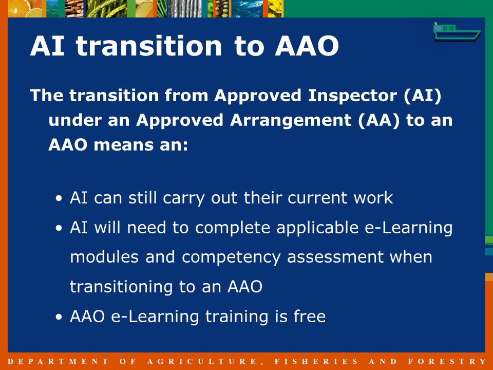 AI transition to AAO The transition from Approved Inspector (AI) under an Approved Arrangement (AA) to an AAO means an: AI can still carry out their current work AI will need to complete applicable e-Learning modules and competency assessment when transitioning to an AAO AAO e-Learning training is free