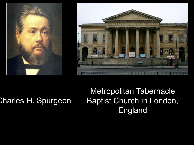 Metropolitan Tabernacle Baptist Church in London, England Charles H. Spurgeon