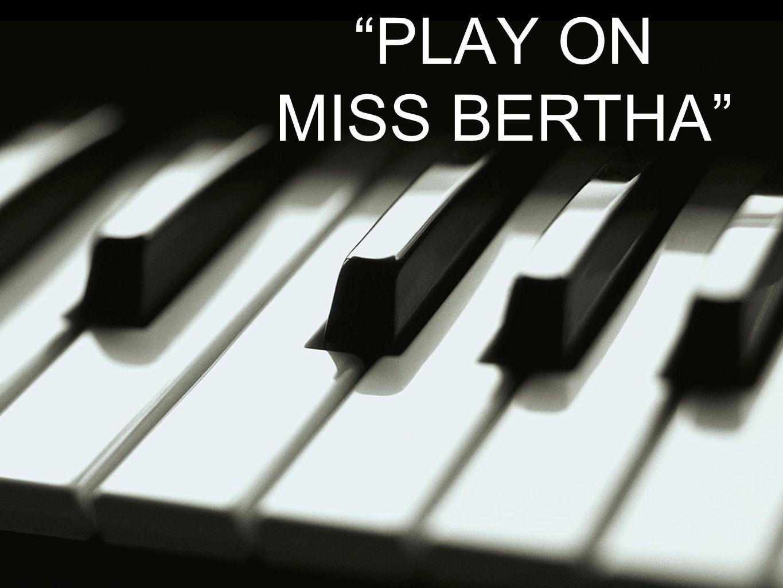 PLAY ON MISS BERTHA