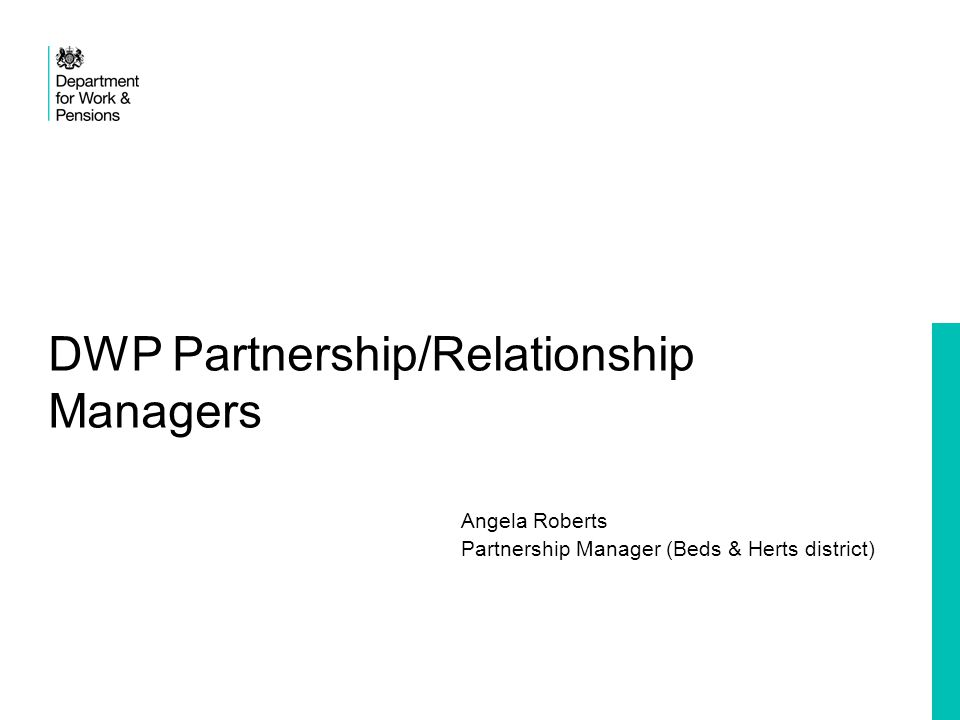 DWP Partnership/Relationship Managers Angela Roberts Partnership Manager (Beds & Herts district)