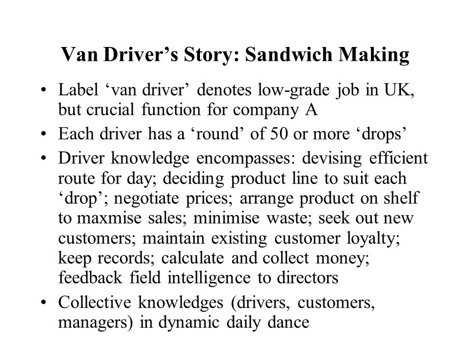 Van Driver's Story: Sandwich Making Label 'van driver' denotes low-grade job in UK, but crucial function for company A Each driver has a 'round' of 50