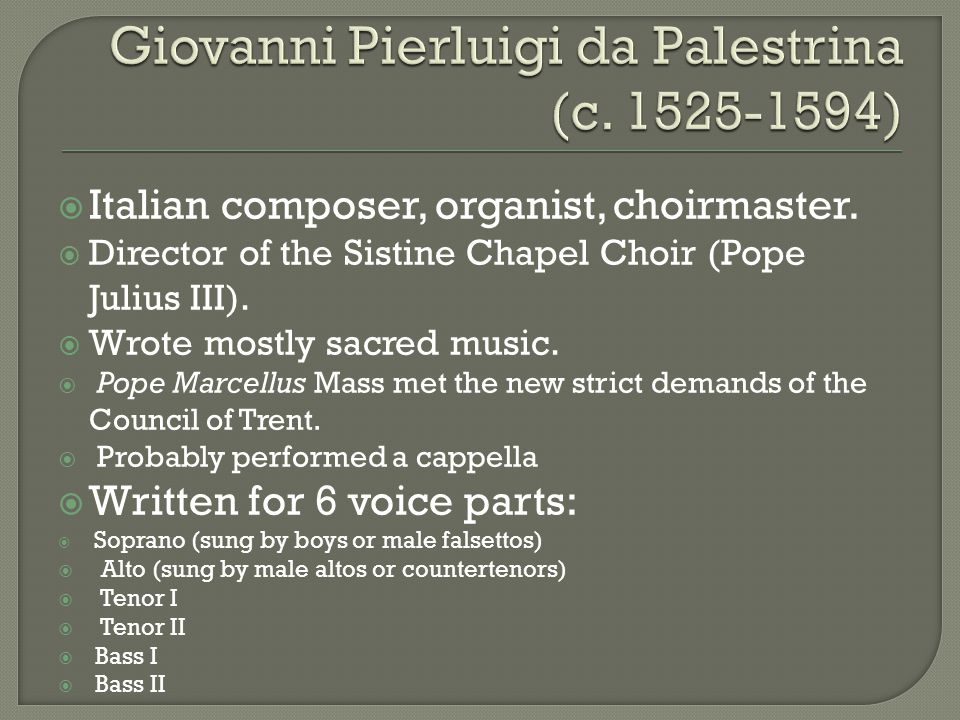  Italian composer, organist, choirmaster.  Director of the Sistine Chapel Choir (Pope Julius III).  Wrote mostly sacred music.  Pope Marcellus Mas