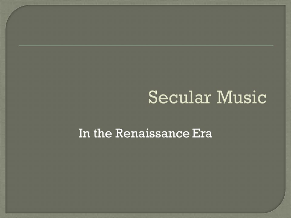 Secular Music In the Renaissance Era