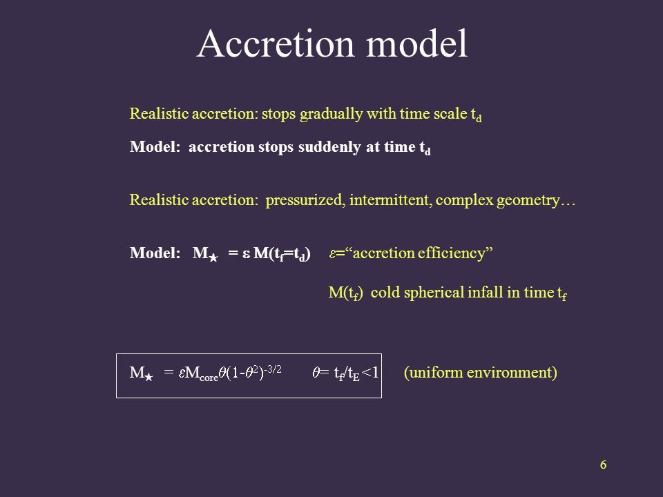 Accretion model 6 Realistic accretion: stops gradually with time scale t d Model: accretion stops suddenly at time t d Realistic accretion: pressurized, intermittent, complex geometry… Model: M ★ =  (t f =t d )  accretion efficiency M(t f ) cold spherical infall in time t f M ★ =  M core  -    -   = t f /t E <1 (uniform environment)