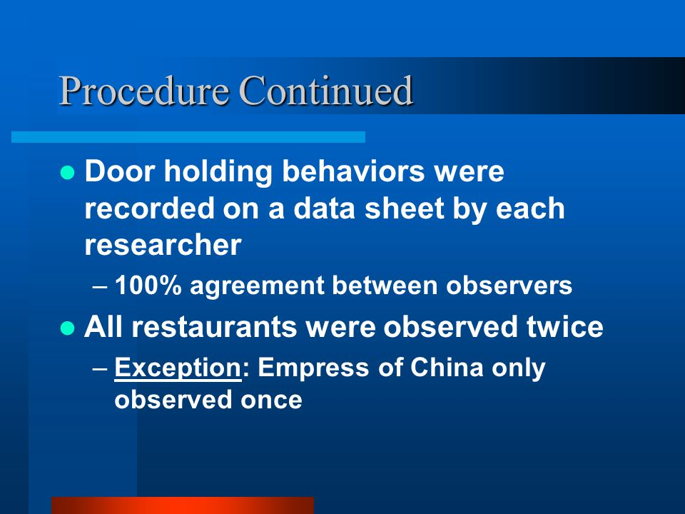 Procedure Continued Door holding behaviors were recorded on a data sheet by each researcher –100% agreement between observers All restaurants were obs