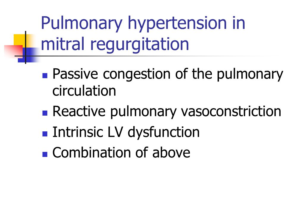 Pulmonary hypertension in mitral regurgitation Passive congestion of the pulmonary circulation Reactive pulmonary vasoconstriction Intrinsic LV dysfun
