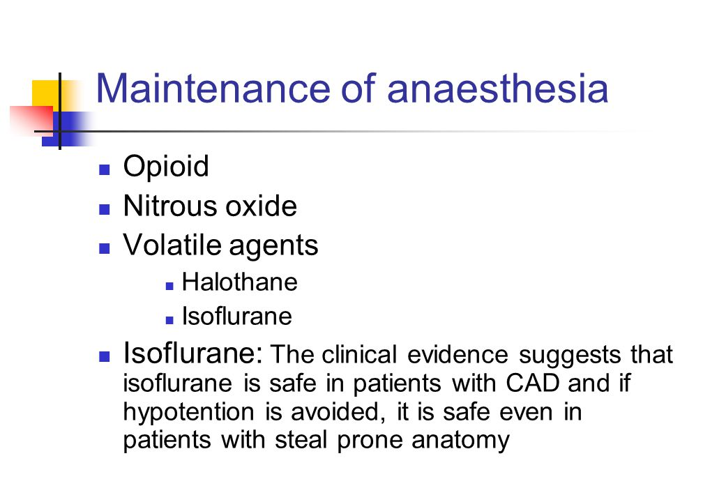 Maintenance of anaesthesia Opioid Nitrous oxide Volatile agents Halothane Isoflurane Isoflurane: The clinical evidence suggests that isoflurane is saf