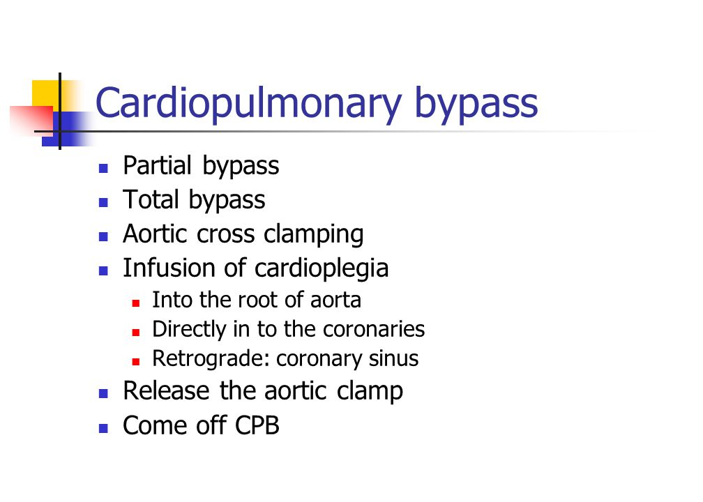 Cardiopulmonary bypass Partial bypass Total bypass Aortic cross clamping Infusion of cardioplegia Into the root of aorta Directly in to the coronaries