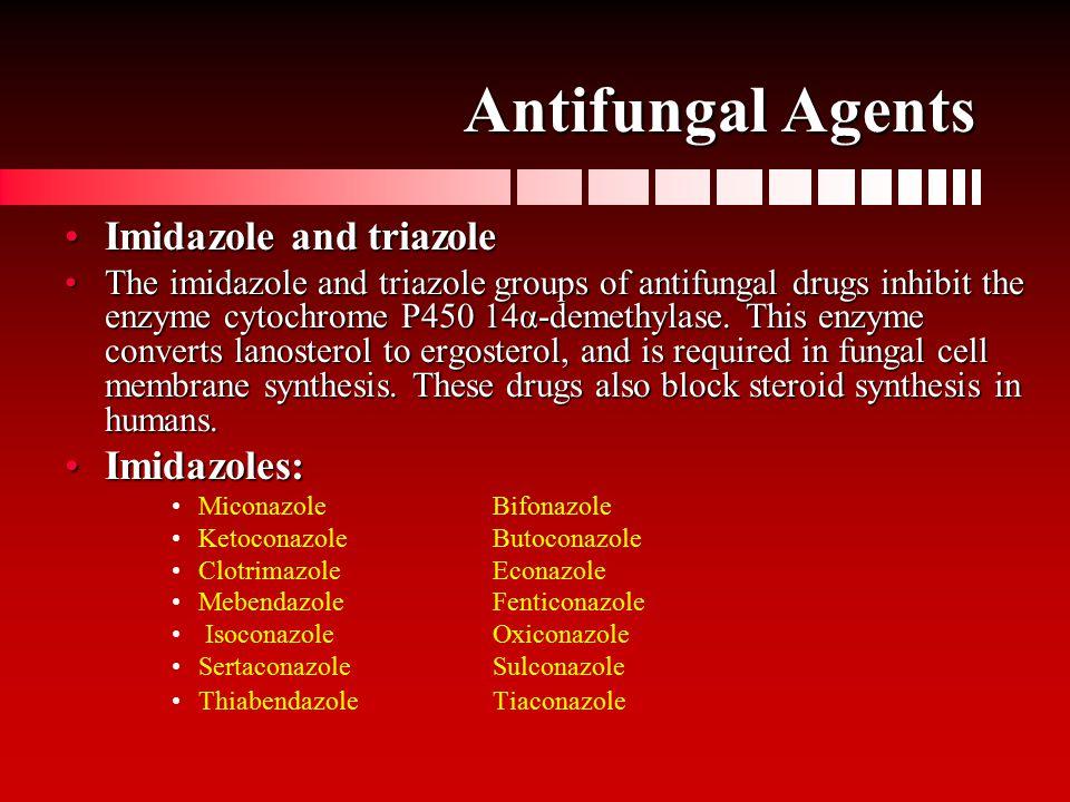 Antifungal Agents Imidazole and triazoleImidazole and triazole The imidazole and triazole groups of antifungal drugs inhibit the enzyme cytochrome P450 14α-demethylase.