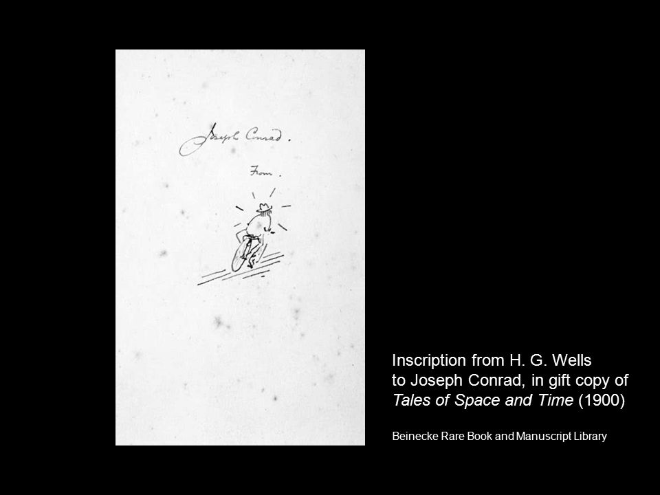 Inscription from H. G. Wells to Joseph Conrad, in gift copy of Tales of Space and Time (1900) Beinecke Rare Book and Manuscript Library