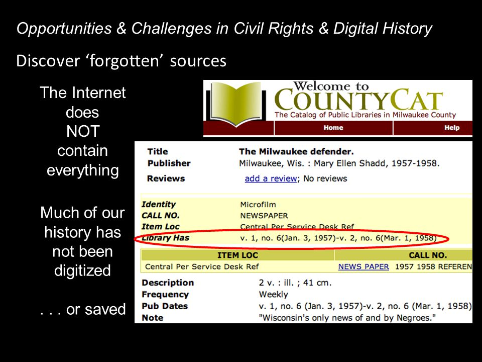 Discover 'forgotten' sources Opportunities & Challenges in Civil Rights & Digital History The Internet does NOT contain everything Much of our history has not been digitized...