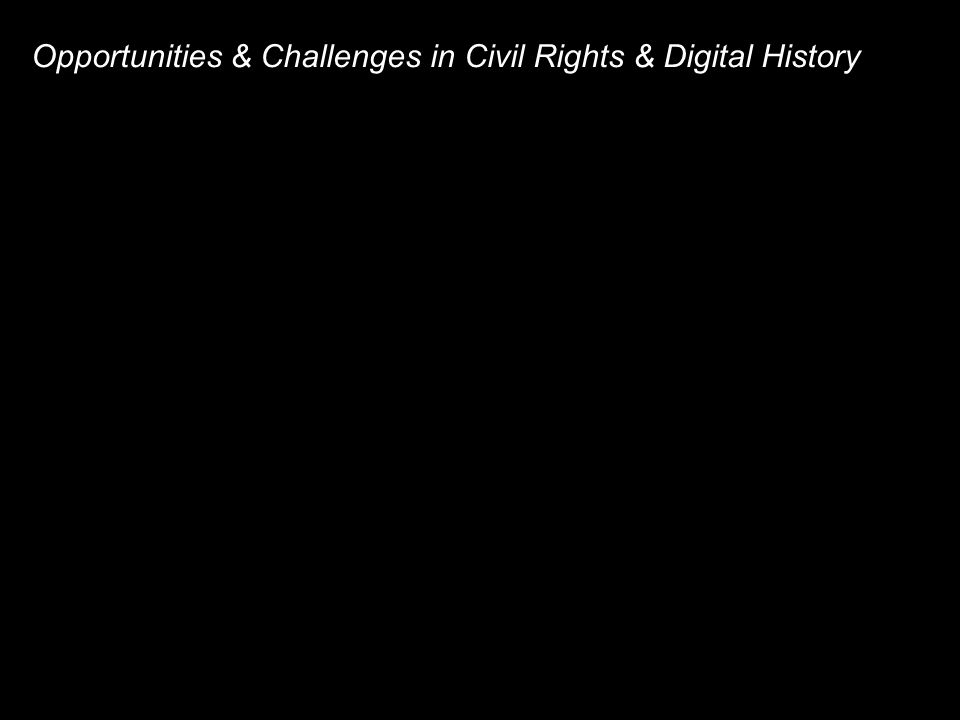 Opportunities & Challenges in Civil Rights & Digital History