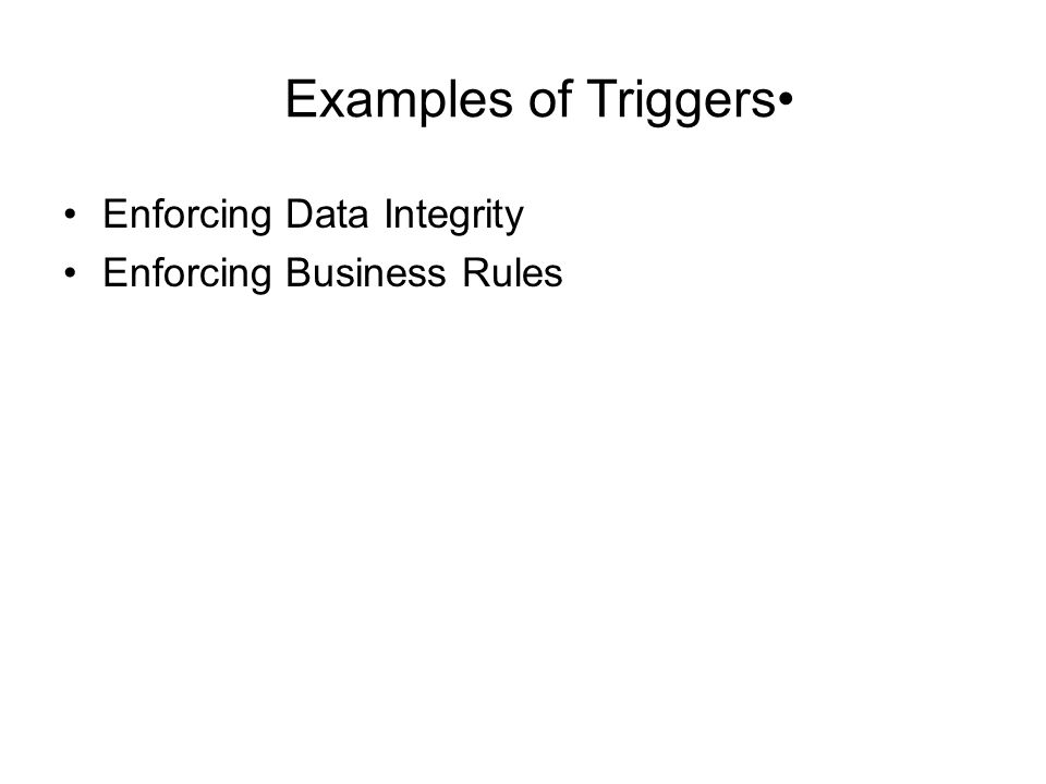 Examples of Triggers Enforcing Data Integrity Enforcing Business Rules