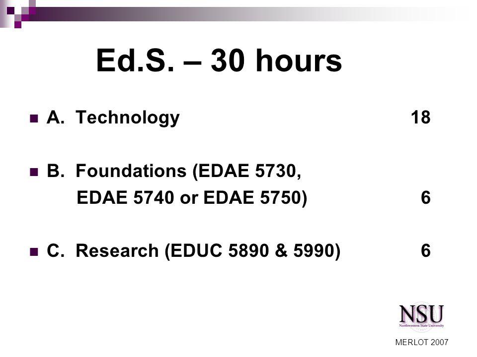 MERLOT 2007 Ed.S. – 30 hours A. Technology 18 B.