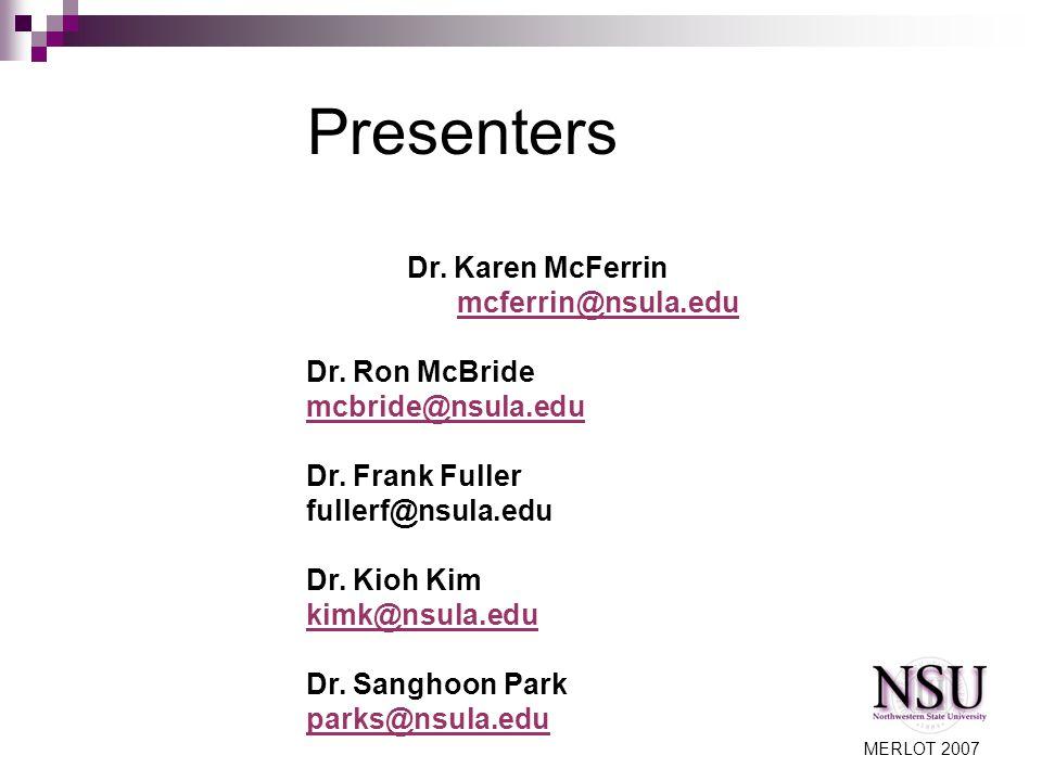 MERLOT 2007 Presenters Dr. Karen McFerrin mcferrin@nsula.edu Dr.