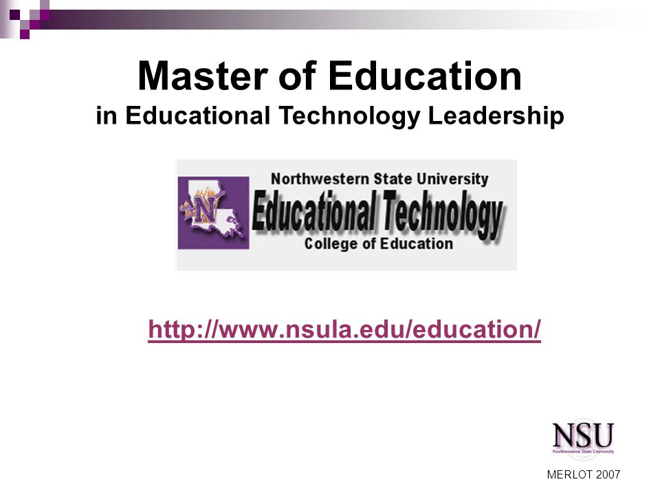 MERLOT 2007 Master of Education in Educational Technology Leadership http://www.nsula.edu/education/
