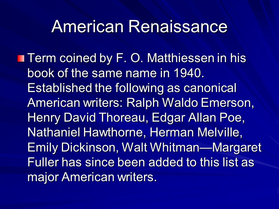 American Renaissance Term coined by F. O. Matthiessen in his book of the same name in 1940.