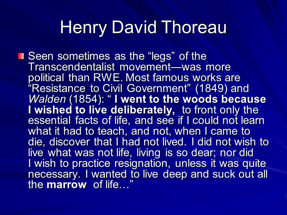 Henry David Thoreau Seen sometimes as the legs of the Transcendentalist movement—was more political than RWE.