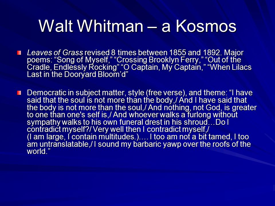 Walt Whitman – a Kosmos Leaves of Grass revised 8 times between 1855 and 1892.